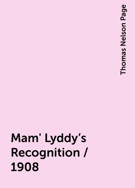 Mam' Lyddy's Recognition / 1908, Thomas Nelson Page