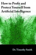 How to Profit and Protect Yourself from Artificial Intelligence, Smith Timothy