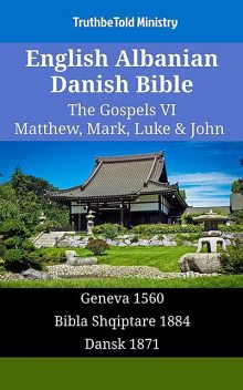 English Albanian Danish Bible – The Gospels VI – Matthew, Mark, Luke & John, TruthBeTold Ministry