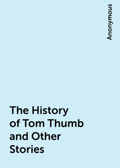 The History of Tom Thumb and Other Stories,