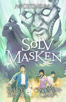 Magisterium 4: Sølvmasken, Cassandra Clare, Holly Black