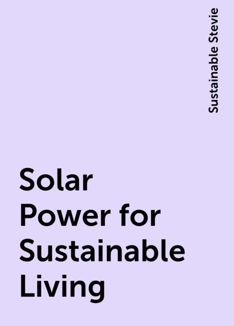 Solar Power for Sustainable Living, Sustainable Stevie