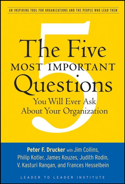 The Five Most Important Questions You Will Ever Ask About Your Organization, Peter Drucker