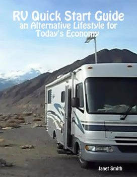 RV Quick Start Guide an Alternative Lifestyle for Today's Economy, Janet Smith