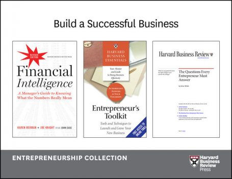 Build a Successful Business: The Entrepreneurship Collection (10 Items), Joe Knight, Anthony Tjan, Jeff Weiss, Anjali Sastry, Raymond Sheen
