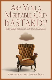 Are You a Miserable Old Bastard, Andrew John, Stephen Blake