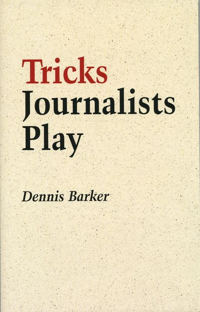 Tricks Journalists Play, Dennis Barker