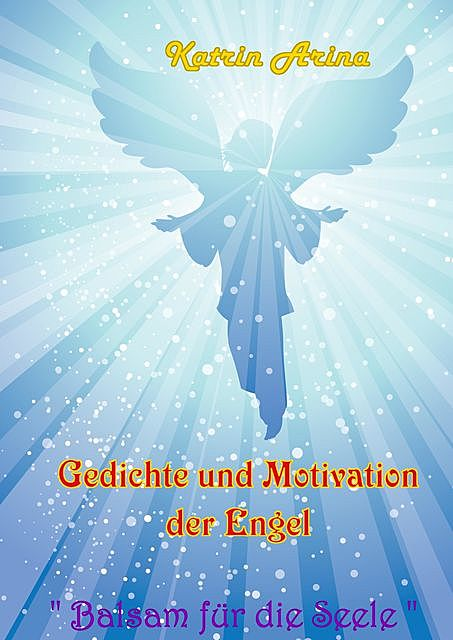 Gedichte und Motivation der Engel, Katrin Arina