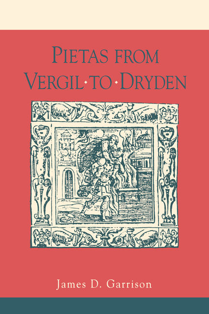 Pietas from Vergil to Dryden, James Garrison