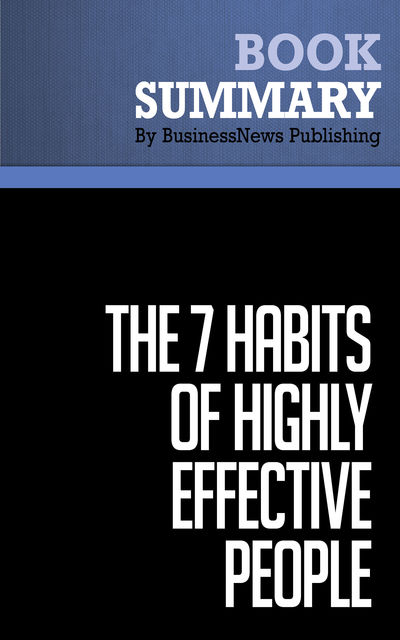 Summary: The 7 Habits of Highly Effective People  Stephen R. Covey, Must Read Summaries
