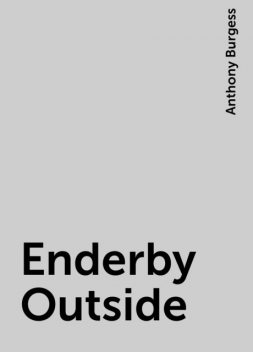 Enderby Outside, Anthony Burgess