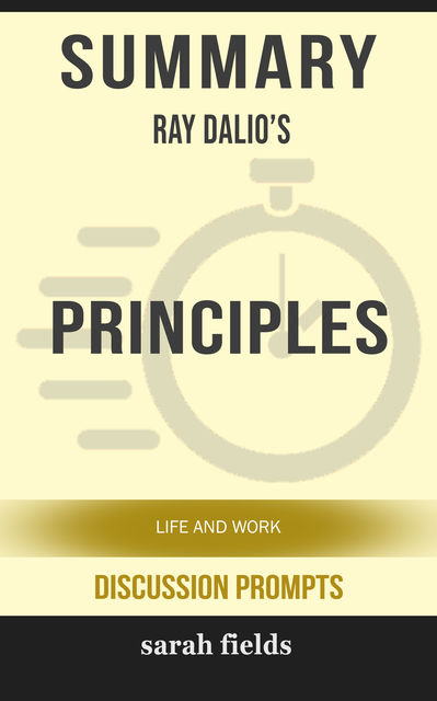 Summary: Ray Dalio's Principles, Sarah Fields