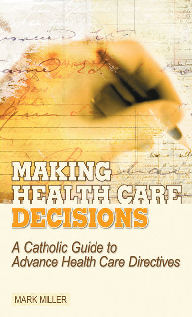 Making Health Care Decisions, Mark Miller