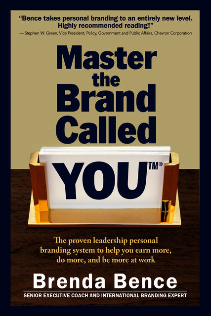 Master the Brand Called YOU: The Proven Leadership Personal Branding System to Help You Earn More, Do More and Be More At Work, Brenda Bence