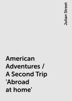 American Adventures / A Second Trip 'Abroad at home', Julian Street