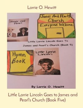 Little Lorrie Lincoln Goes to James and Pearl's Church (Book Five), Lorrie Hewitt