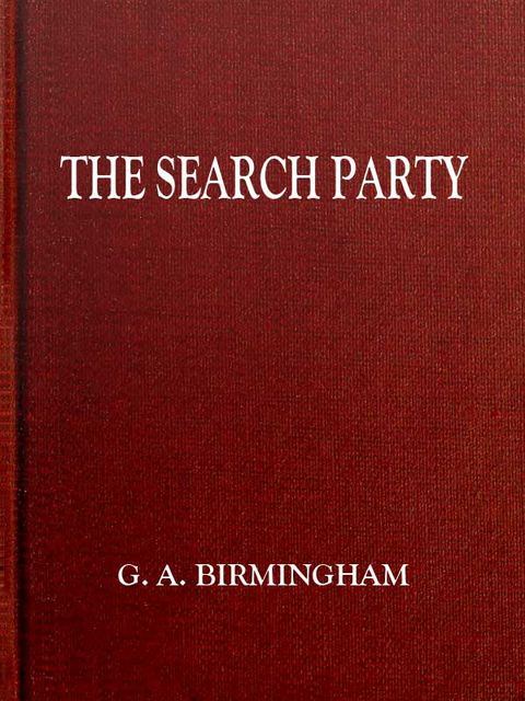 The Search Party, George A.Birmingham