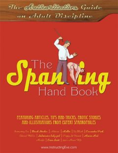 The Spanking Hand Book: The Authoritative Guide on Adult Discipline, 1950's House Wife, Adriane, Brush Strokes, Cassandra Park, Dj Black, Edward Webber, Erica Scott, Instructing Eve, MarQe, Poppy St Vincent, Raven Red, Rollin, Submissive baby girl