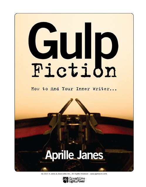 Gulp Fiction: How to Find Your Inner Writer, Aprille Janes