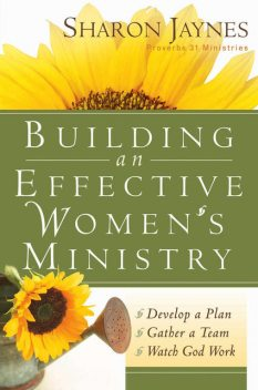 Building an Effective Women's Ministry, Sharon Jaynes