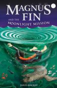 Magnus Fin and the Moonlight Mission, Janis Mackay