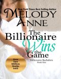 The Billionaire Wins the Game: Billionaire Bachelors – Book One, Melody Anne