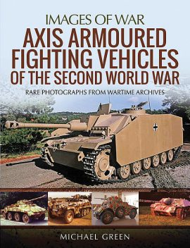 Axis Armoured Fighting Vehicles of the Second World War, Michael Green