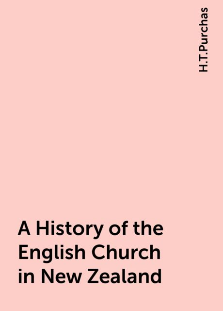 A History of the English Church in New Zealand, H.T.Purchas