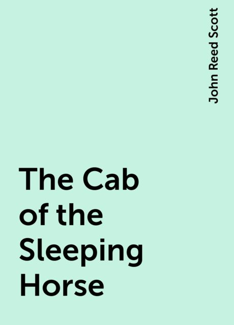 The Cab of the Sleeping Horse, John Reed Scott
