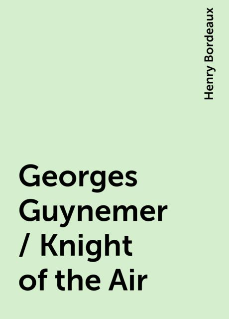 Georges Guynemer / Knight of the Air, Henry Bordeaux