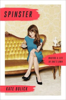 Spinster, Kate Bolick