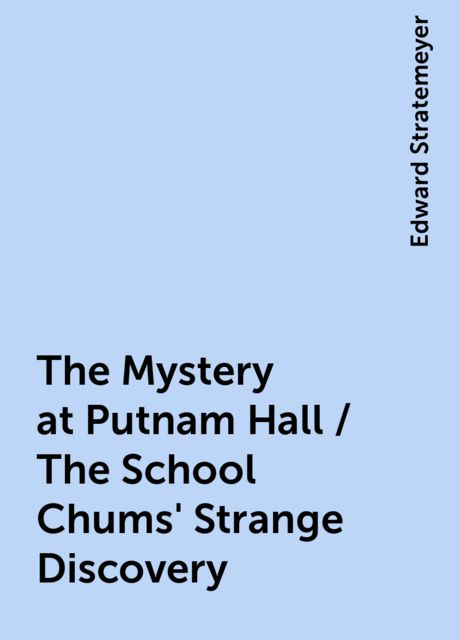 The Mystery at Putnam Hall / The School Chums' Strange Discovery, Edward Stratemeyer