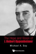 The Hope and Vision of J. Robert Oppenheimer, Michael Day