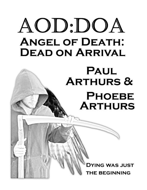 AOD DOA – Angel of Death Dead On Arrival, Paul Arthurs, Phoebe Arthurs