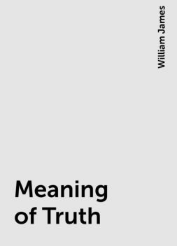 Meaning of Truth, William James