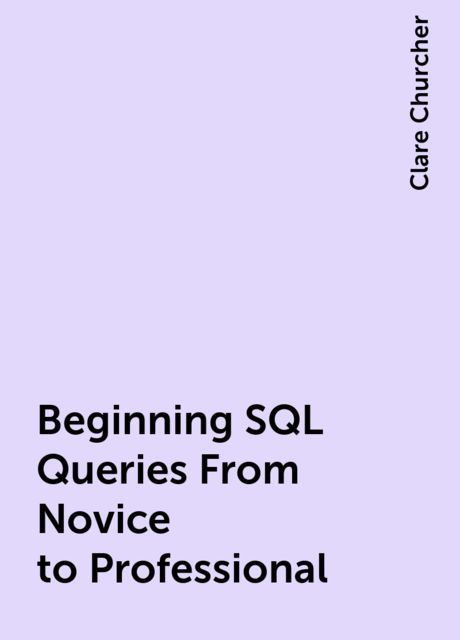 Beginning SQL Queries From Novice to Professional, Clare Churcher