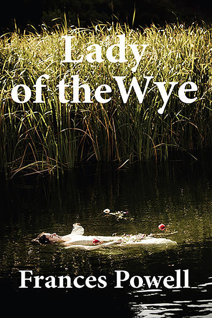Lady of the Wye, Frances Powell