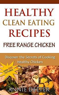 Healthy Clean Eating Recipes: Free Range Chicken, Annie Deeter