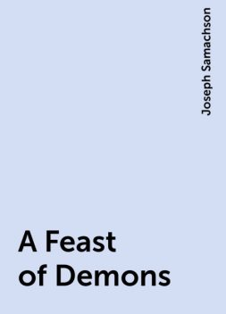 A Feast of Demons, Joseph Samachson
