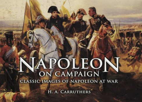 Napoleon on Campaign, K.A.Carruthers