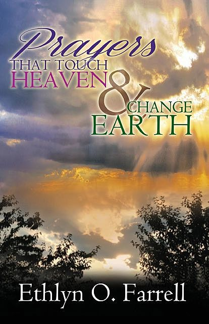 Prayers That Touch Heaven And Change Earth, Ethlyn Ottley Farrell