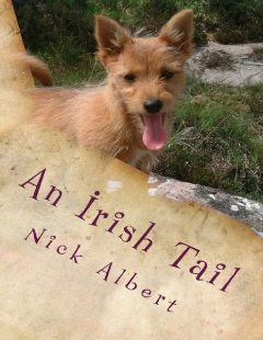 An Irish Tail: A Hilarious Tale of an English Couple and Their Unruly Dogs, Searching for a New Life In Rural Ireland, Nick Albert