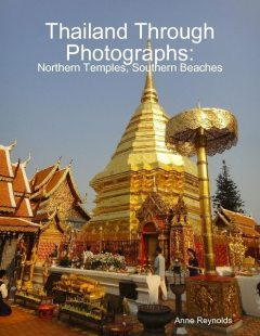 Thailand Through Photographs: Northern Temples and Southern Beaches, Anne Reynolds