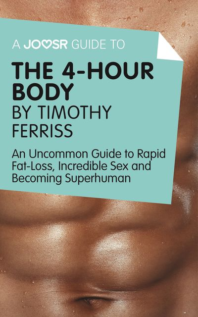 A Joosr Guide to The 4-Hour Body by Timothy Ferriss, Joosr