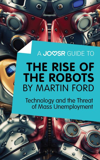 A Joosr Guide to The Rise of the Robots by Martin Ford, Joosr