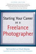 Starting Your Career as a Freelance Photographer, Chuck DeLaney, Tad Crawford