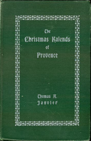 The Christmas Kalends of Provence / And Some Other Provençal Festivals, Thomas A.Janvier