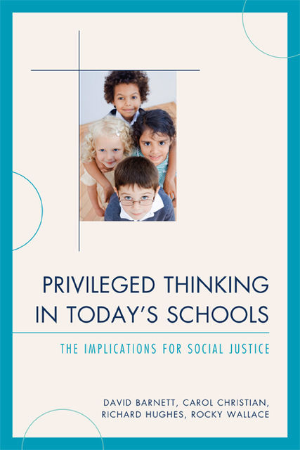Privileged Thinking in Today's Schools, David Barnett, Richard Hughes, Rocky Wallace, Carol Christian