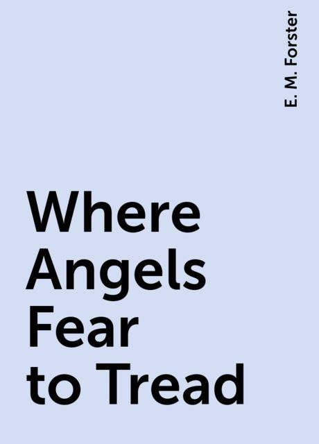 Where Angels Fear to Tread, E. M. Forster