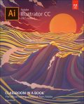 Adobe Illustrator CC Classroom in a Book© (2017 release), Brian Wood